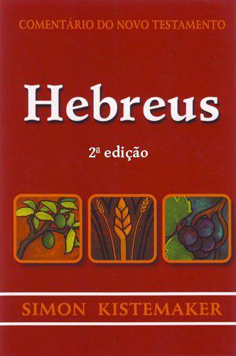 Comentário do Novo Testamento: Hebreus / Simon Kistemaker