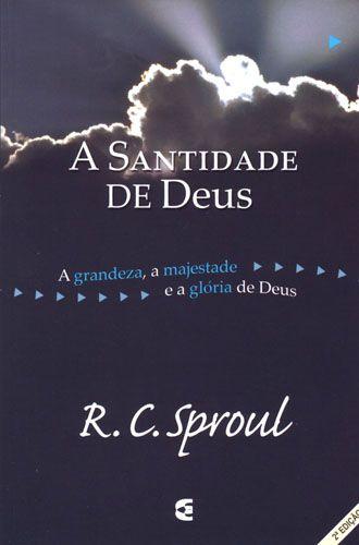 A Santidade de Deus / R. C. Sproul