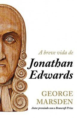 A Breve Vida de Jonathan Edwards / George Marsden
