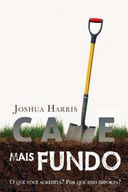 Cave mais Fundo / Joshua Harris