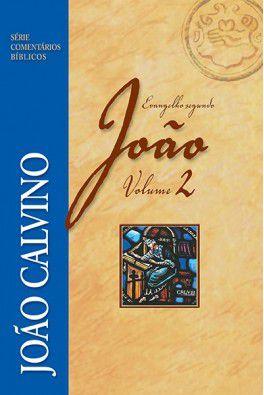 Comentário Bíblico: Evangelho de João - Vl. 2 / João Calvino