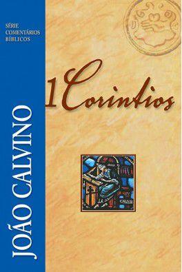 Comentário Bíblico: 1 Coríntios / João Calvino