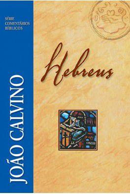 Comentário Bíblico: Hebreus / João Calvino