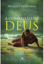 A Compaixão de Deus / Augustus Nicodemus Lopes