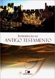 Introdução ao Antigo Testamento / William S. Lasor, David A. Hubbard & Frederic W. Bush