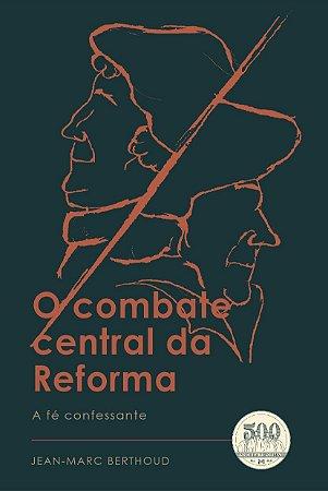 O Combate central da Reforma: A Fé Confessante / Jean Marc-Berthoud