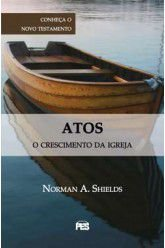 Atos: O Crescimento da Igreja / Norman A. Shields