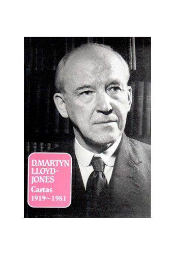 D. Martyn Lloyd-Jones: Cartas 1919-1981 / D. M. Lloyd-Jones