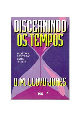 Discernindo os Tempos / D. M. Lloyd-Jones