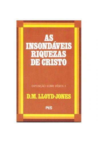 Efésios - Vl. 3: As Insondáveis riquezas de Cristo / D. M. Lloyd-Jones