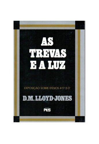 Efésios - Vl. 5: As Trevas e a Luz / D. M. Lloyd-Jones