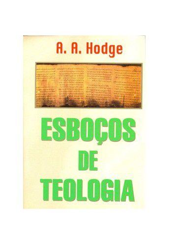 Esboços de Teologia / A. A. Hodge