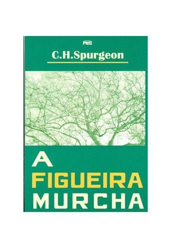 A Figueira murcha / C. H. Spurgeon