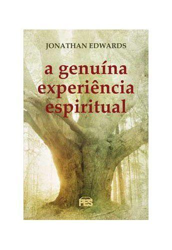 A Genuína experiência expiritual / Jonathan Edwards