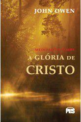 Meditações sobre a Glória de Cristo / John Owen