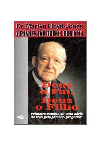 Grandes Doutrinas Bíblicas - Vol. 1 Deus o Pai, Deus o Filho / D. M. Lloyd-Jones