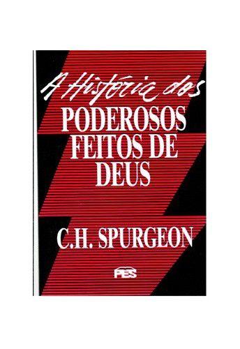 A História dos poderosos feitos de Deus / C. H. Spurgeon