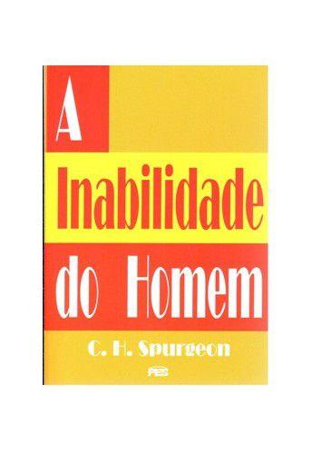 A Inabilidade do Homem / C. H. Spurgeon