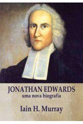 Jonathan Edwards, uma nova biografia / I. H. Murray