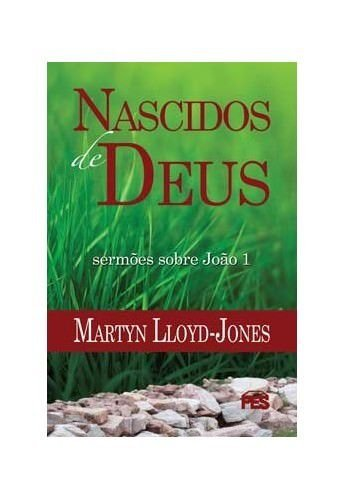 Nascidos de Deus / D. M. Lloyd-Jones
