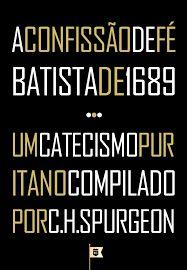 Confissão de Fé Batista de 1689 & Um Catecismo Puritano por C. H. Spurgeon