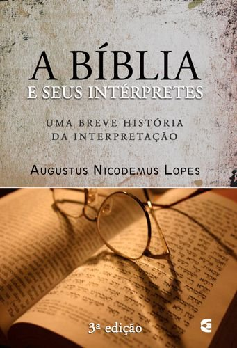 A Bíblia e seus Intérpretes / Augustus Nicodemus Lopes