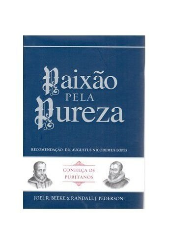 Paixão pela Pureza / Joel R. Beeke