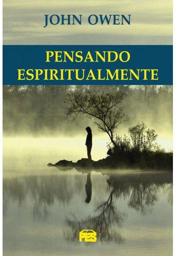 Pensando espiritualmente / John Owen