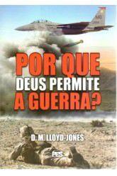 Por que Deus permite a guerra? / D. M. Lloyd-Jones
