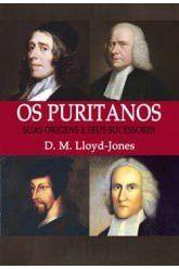 Os Puritanos: suas origens e seus sucessores (Nova edição) / D. M. Lloyd-Jones