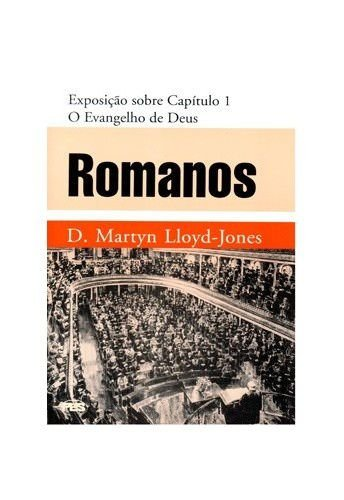 Romanos - Vol. 1: O Evangelho de Deus / D. M. Lloyd-Jones