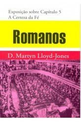 Romanos - Vol. 4: A Certeza da Fé / D. M. Lloyd-Jones