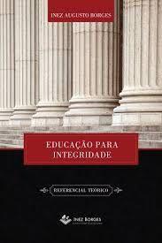 Educação para Integridade / Inez Augusto Borges
