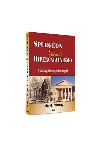 Spurgeon vs Hipercalvinismo / Ian Murray