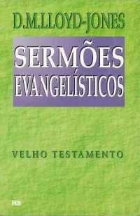 Sermões Evangelísticos: Antigo Testamento / D. M. Lloyd-Jones