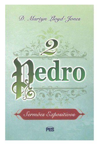 Sermões Expositivos: 2 Pedro / D. M. Lloyd-Jones