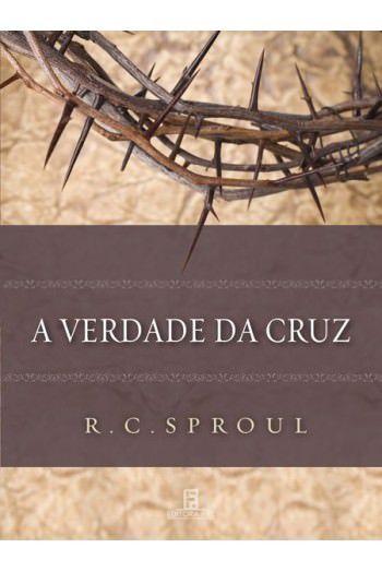 A Verdade da Cruz / R. C. Sproul
