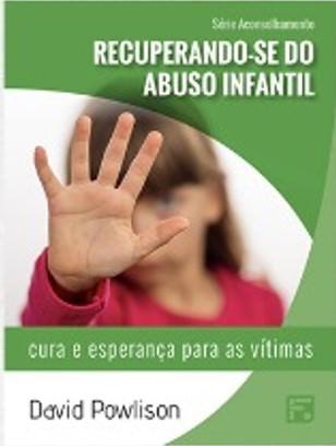 Série Aconselhamento: Recuperando-se do Abuso Infantil - Cura e esperança para as Vítimas / David Powlison