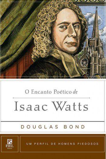 O Encanto Poético de Isaac Watts / Douglas Bond