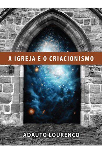 A Igreja e o Criacionismo / Adauto Lourenço