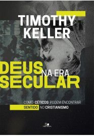 Deus na Era Secular / Timothy Keller