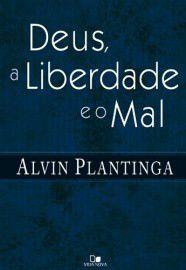 Deus, a liberdade e o mal / Alvin Plantinga