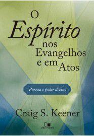 O Espírito nos Evangelhos e em Atos: pureza e poder divino / Craig S. Keener
