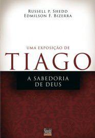 Uma exposição de Tiago: a sabedoria de Deus / Russell P. Shedd