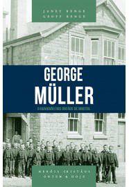 George Müller - Série heróis cristãos ontem & hoje: o guardião dos órfãos de Bristol / Janet Benge & Geoff Benge