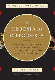 A Heresia da ortodoxia: como o fascínio da cultura contemporânea pela diversidade está transformando nossa visão... / An