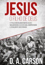 Jesus, o filho de Deus: o título cristológico muitas vezes negligenciado, às vezes mal compreendido e atualmente questio