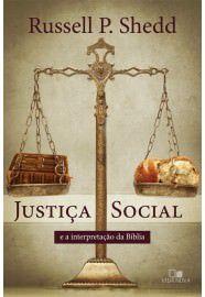 Justiça social e a interpretação da Bíblia / Russell P. Shedd