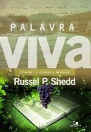 Palavra viva: extraindo e expondo a mensagem / Russell P. Shedd
