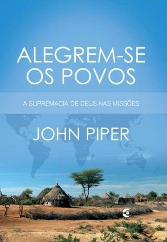 Alegrem-se os povos / John Piper